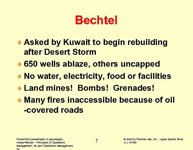 Bechtel ¨ Asked by Kuwait to begin rebuilding after Desert Storm ¨ 650 wells