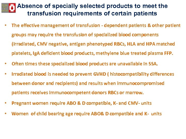 Absence of specially selected products to meet the transfusion requirements of certain patients •