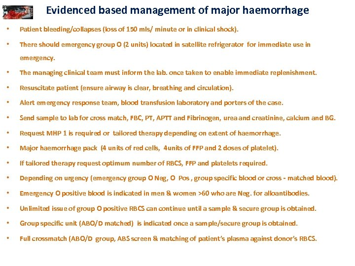 Evidenced based management of major haemorrhage • Patient bleeding/collapses (loss of 150 mls/ minute