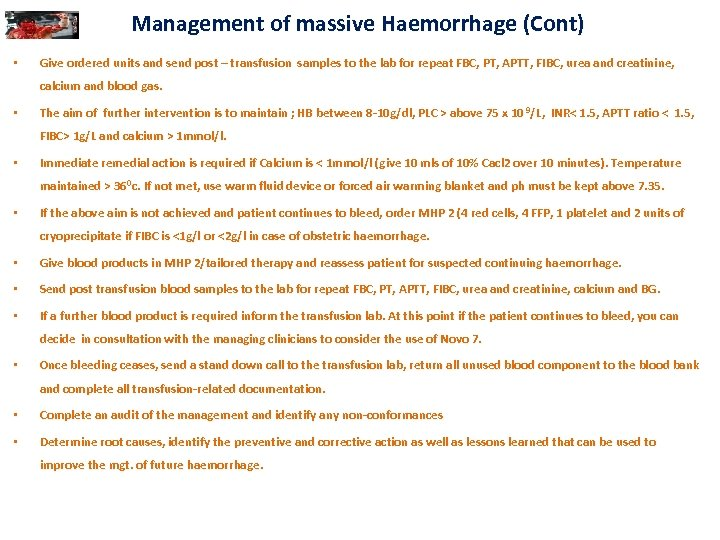 Management of massive Haemorrhage (Cont) • Give ordered units and send post – transfusion