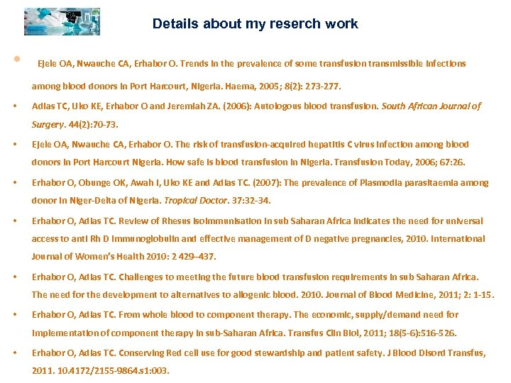 Details about my reserch work • Ejele OA, Nwauche CA, Erhabor O. Trends in