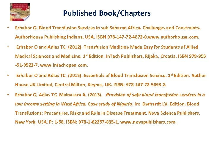 Published Book/Chapters • Erhabor O. Blood Transfusion Services in sub Saharan Africa. Challenges and