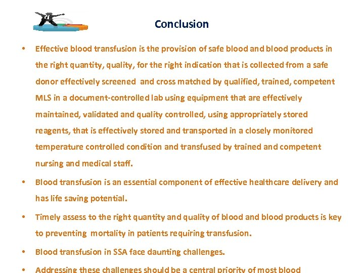 Conclusion • Effective blood transfusion is the provision of safe blood and blood products