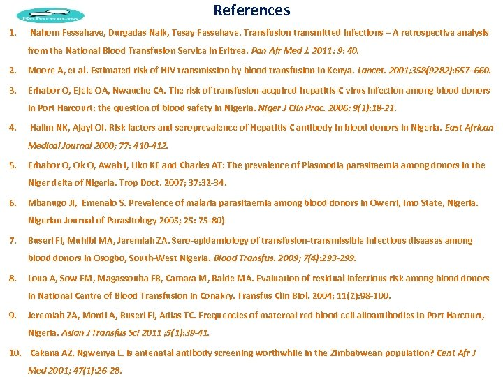 References 1. Nahom Fessehave, Durgadas Naik, Tesay Fessehave. Transfusion transmitted infections – A retrospective