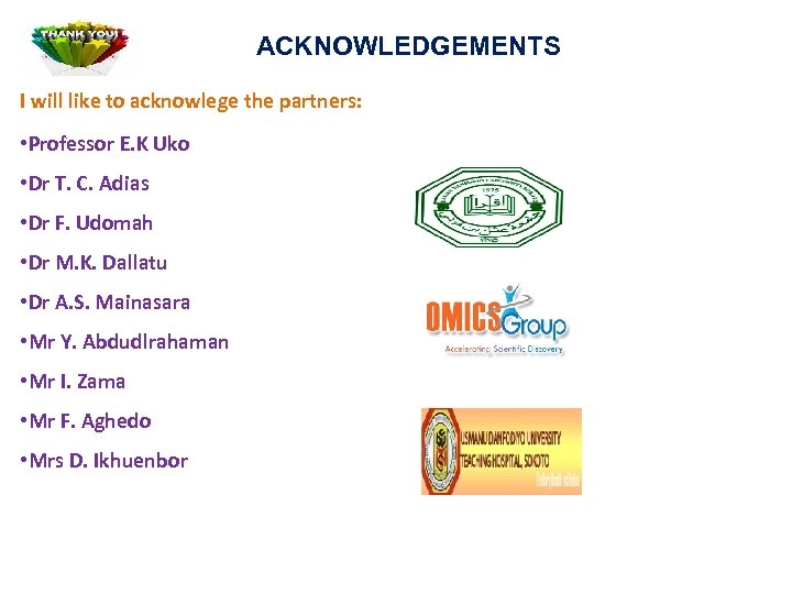 ACKNOWLEDGEMENTS I will like to acknowlege the partners: • Professor E. K Uko •