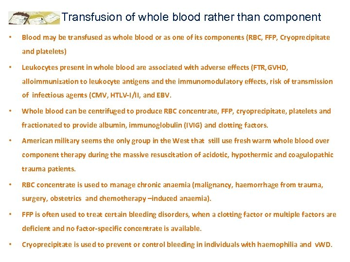 Transfusion of whole blood rather than component • Blood may be transfused as whole
