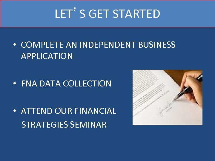 LET'S GET STARTED • COMPLETE AN INDEPENDENT BUSINESS APPLICATION • FNA DATA COLLECTION •