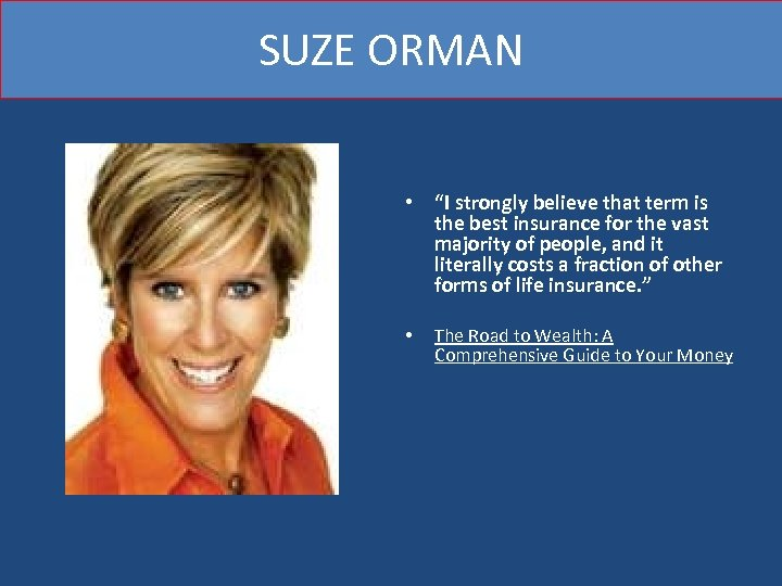 """SUZE ORMAN • """"I strongly believe that term is the best insurance for the"""
