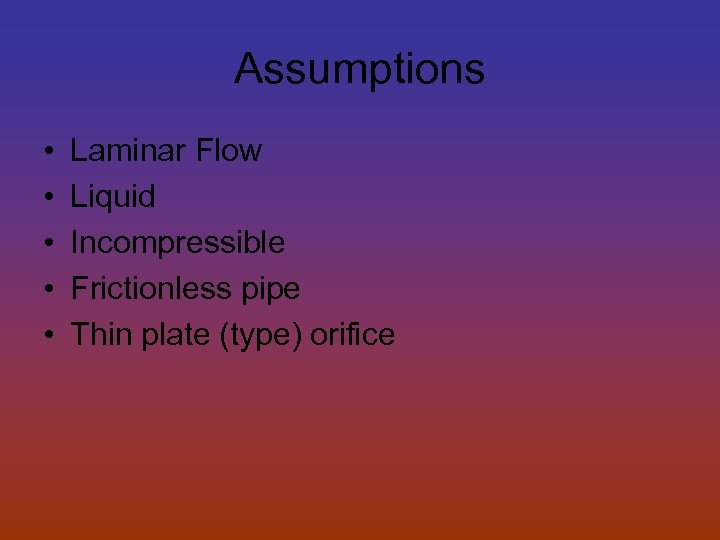 Assumptions • • • Laminar Flow Liquid Incompressible Frictionless pipe Thin plate (type) orifice