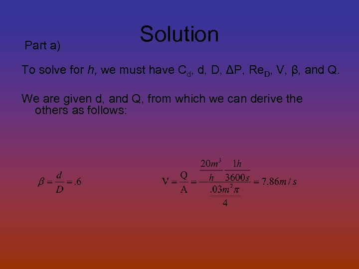 Part a) Solution To solve for h, we must have Cd, d, D, ΔP,