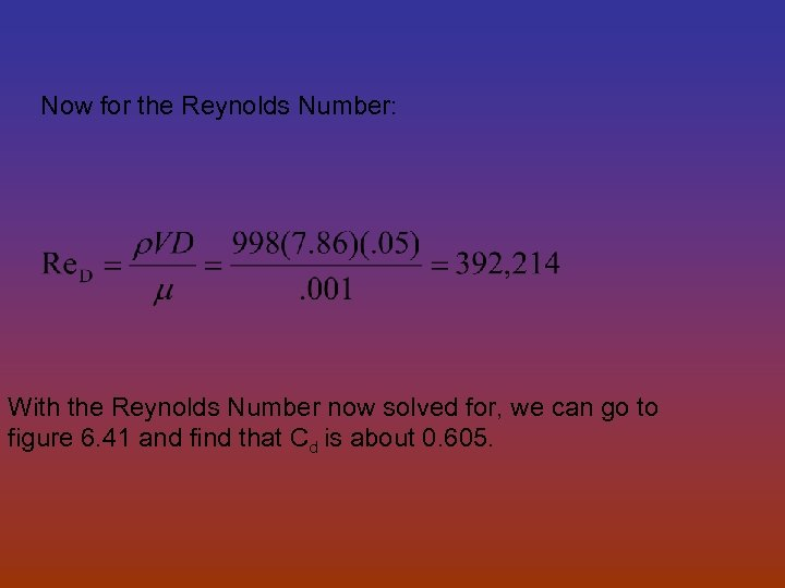 Now for the Reynolds Number: With the Reynolds Number now solved for, we can