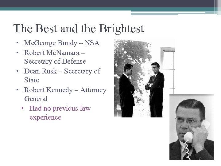 The Best and the Brightest Mc. George Bundy – NSA Robert Mc. Namara –