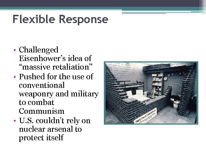 """Flexible Response • Challenged Eisenhower's idea of """"massive retaliation"""" • Pushed for the use"""
