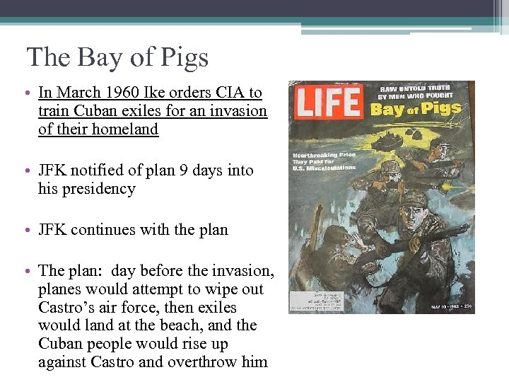 The Bay of Pigs • In March 1960 Ike orders CIA to train Cuban