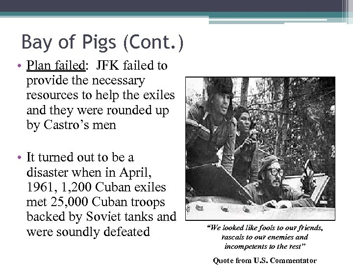 Bay of Pigs (Cont. ) • Plan failed: JFK failed to provide the necessary