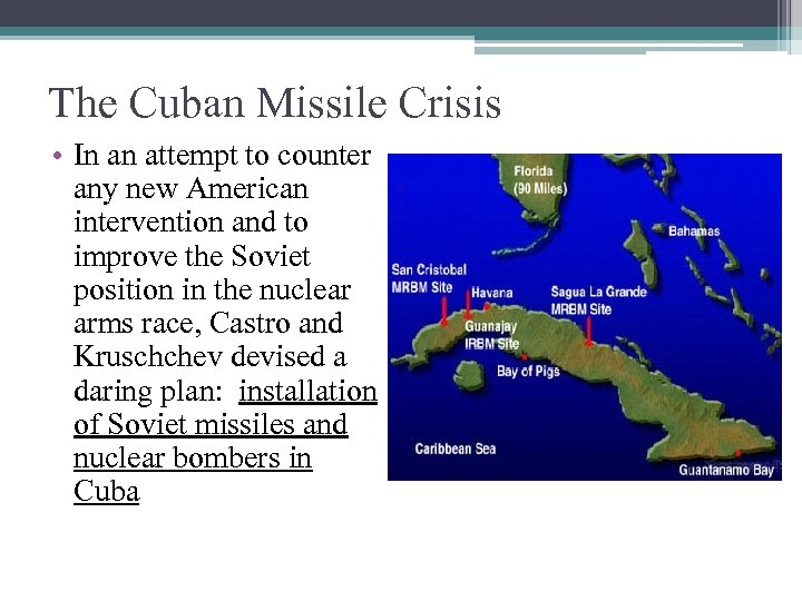The Cuban Missile Crisis • In an attempt to counter any new American intervention