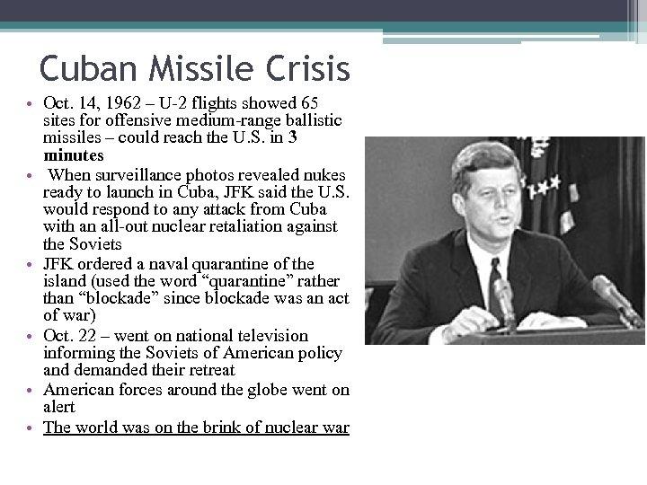Cuban Missile Crisis • Oct. 14, 1962 – U-2 flights showed 65 sites for