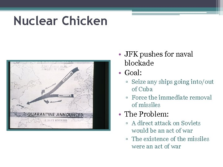 Nuclear Chicken • JFK pushes for naval blockade • Goal: ▫ Seize any ships