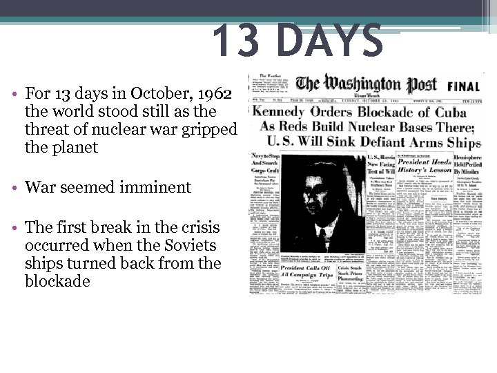 13 DAYS • For 13 days in October, 1962 the world stood still as
