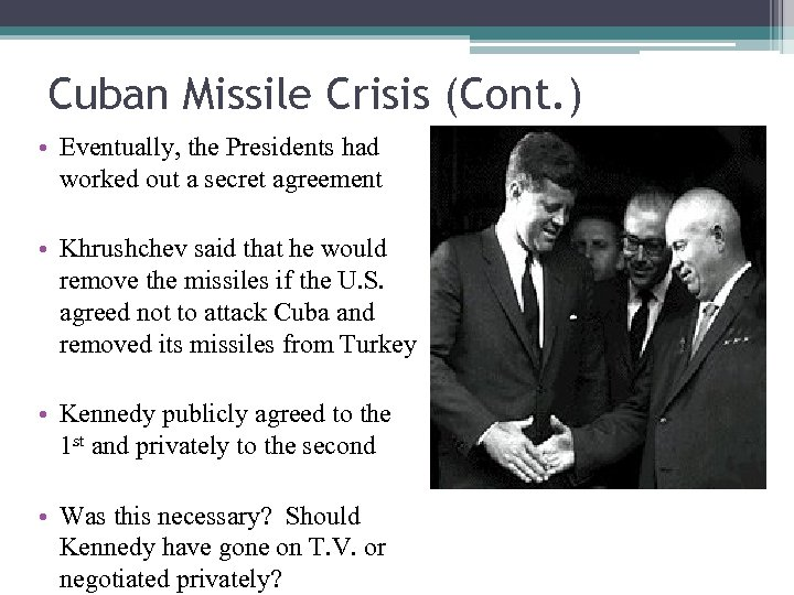 Cuban Missile Crisis (Cont. ) • Eventually, the Presidents had worked out a secret