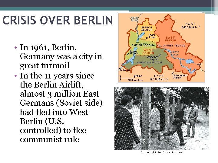CRISIS OVER BERLIN • In 1961, Berlin, Germany was a city in great turmoil