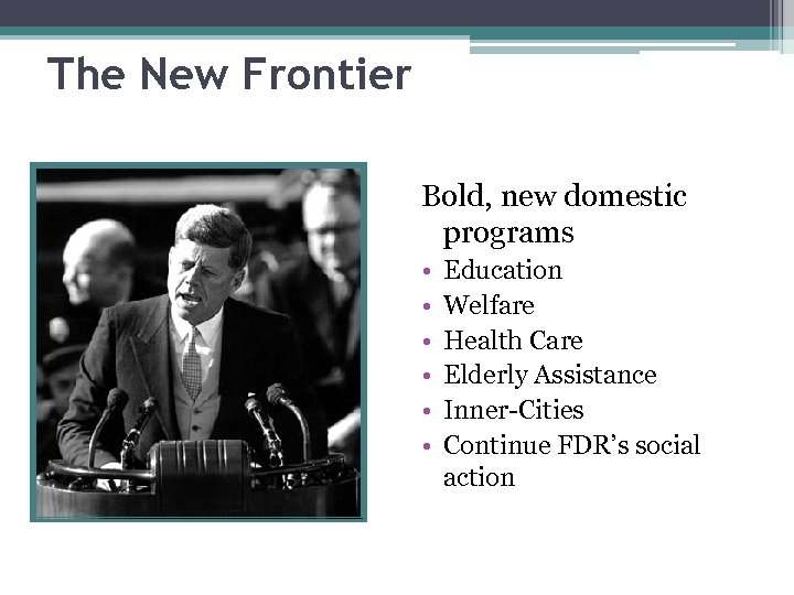 The New Frontier Bold, new domestic programs • • • Education Welfare Health Care