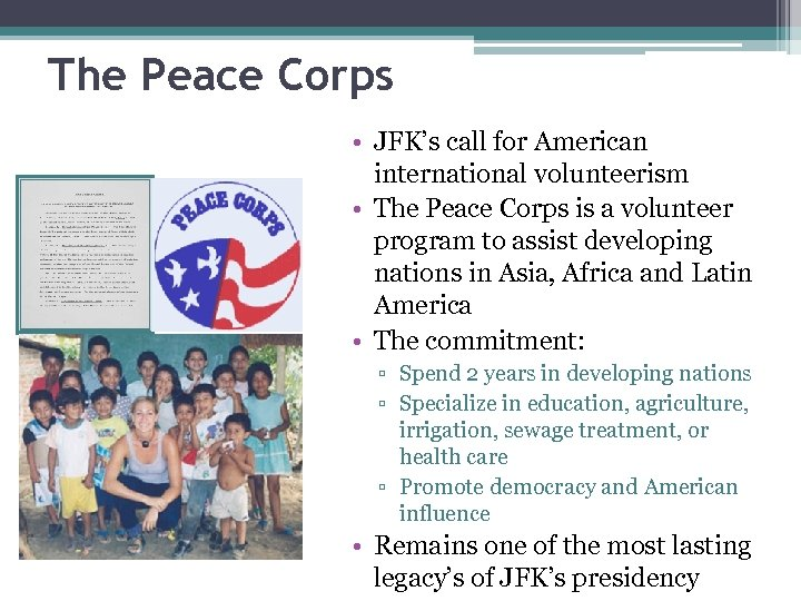 The Peace Corps • JFK's call for American international volunteerism • The Peace Corps