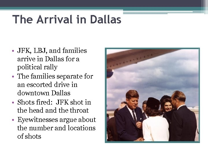The Arrival in Dallas • JFK, LBJ, and families arrive in Dallas for a