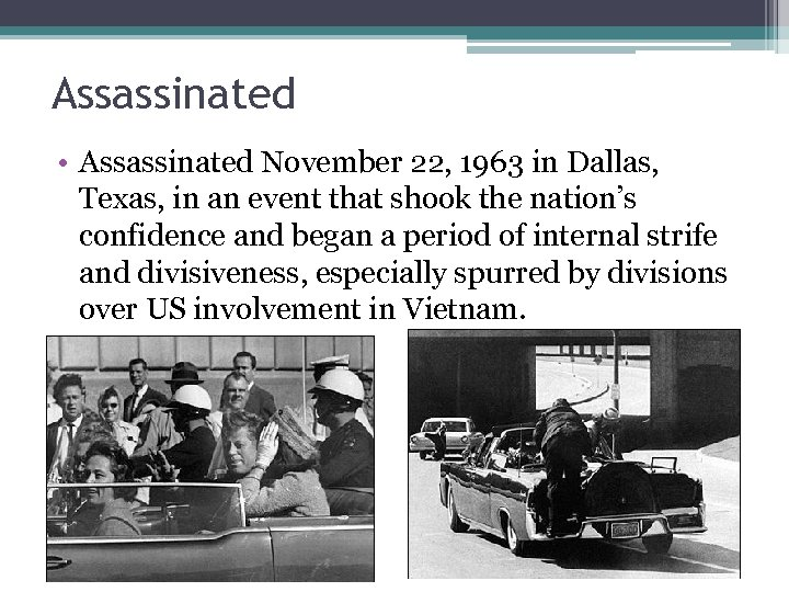 Assassinated • Assassinated November 22, 1963 in Dallas, Texas, in an event that shook