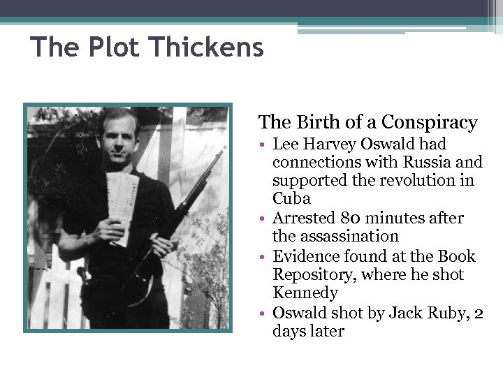 The Plot Thickens The Birth of a Conspiracy • Lee Harvey Oswald had connections