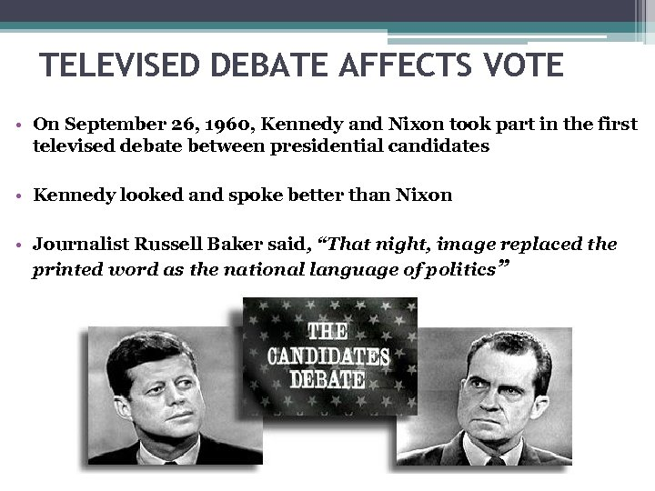 TELEVISED DEBATE AFFECTS VOTE • On September 26, 1960, Kennedy and Nixon took part