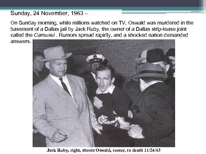 Sunday, 24 November, 1963 – On Sunday morning, while millions watched on TV, Oswald