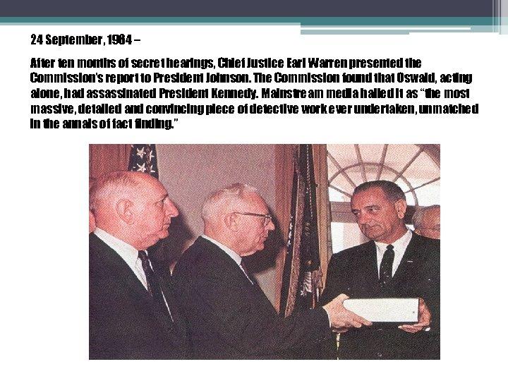 24 September, 1964 – After ten months of secret hearings, Chief Justice Earl Warren