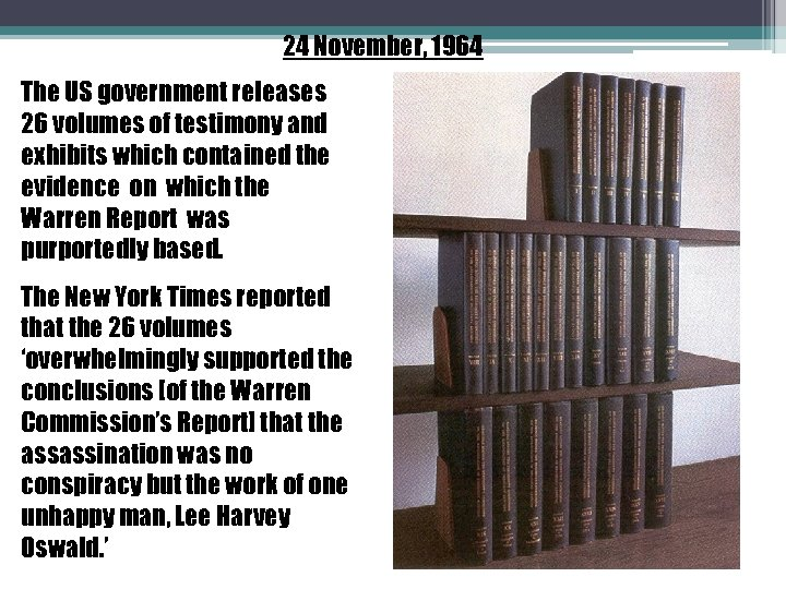 24 November, 1964 The US government releases 26 volumes of testimony and exhibits which