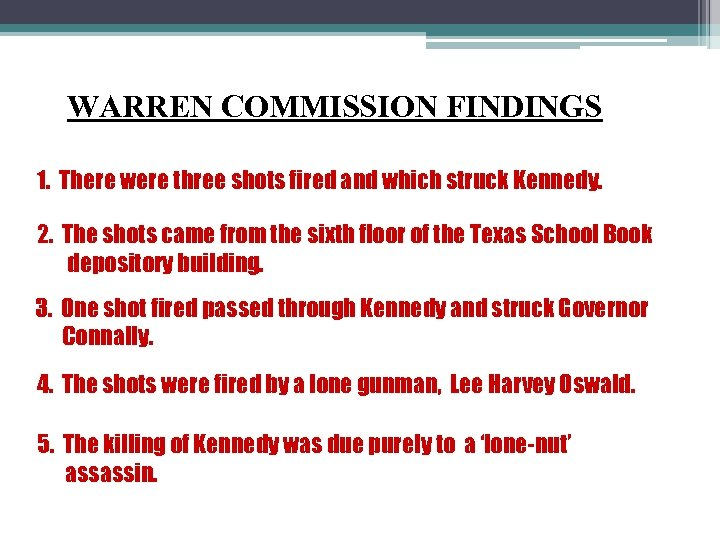 WARREN COMMISSION FINDINGS 1. There were three shots fired and which struck Kennedy. 2.
