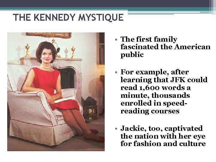 THE KENNEDY MYSTIQUE • The first family fascinated the American public • For example,