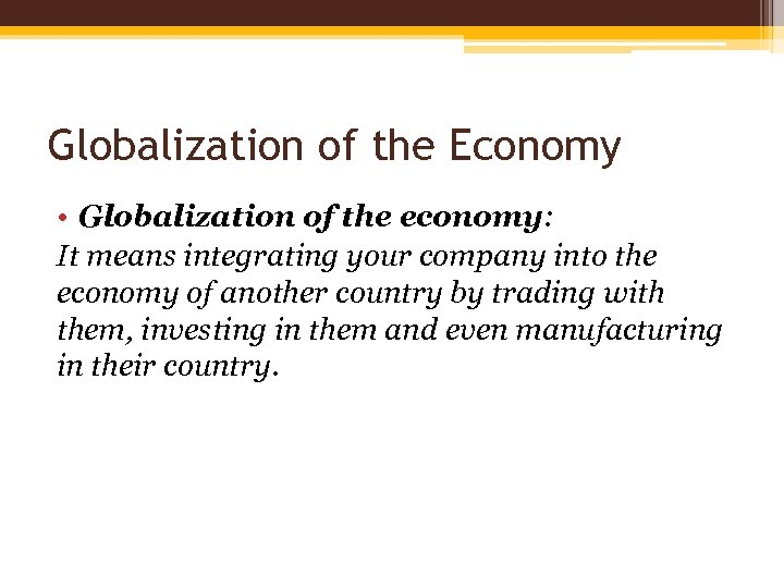 Globalization of the Economy • Globalization of the economy: It means integrating your company