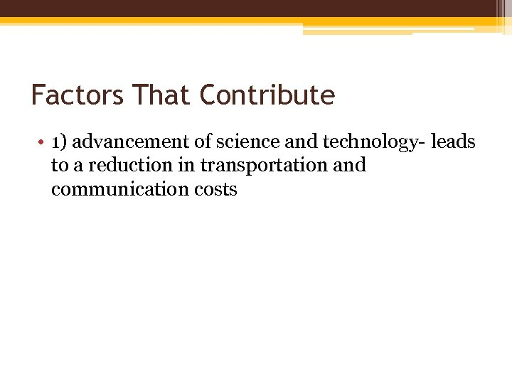Factors That Contribute • 1) advancement of science and technology- leads to a reduction