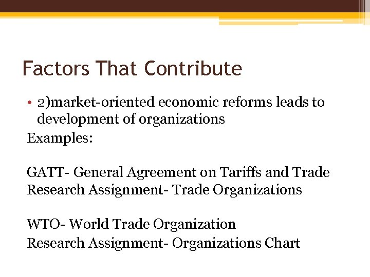 Factors That Contribute • 2)market-oriented economic reforms leads to development of organizations Examples: GATT-