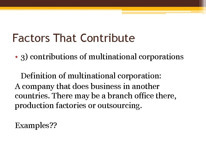 Factors That Contribute • 3) contributions of multinational corporations Definition of multinational corporation: A
