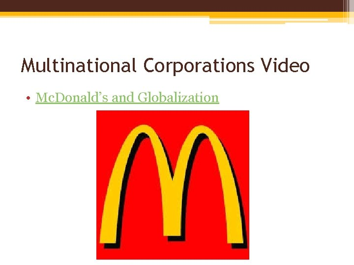Multinational Corporations Video • Mc. Donald's and Globalization