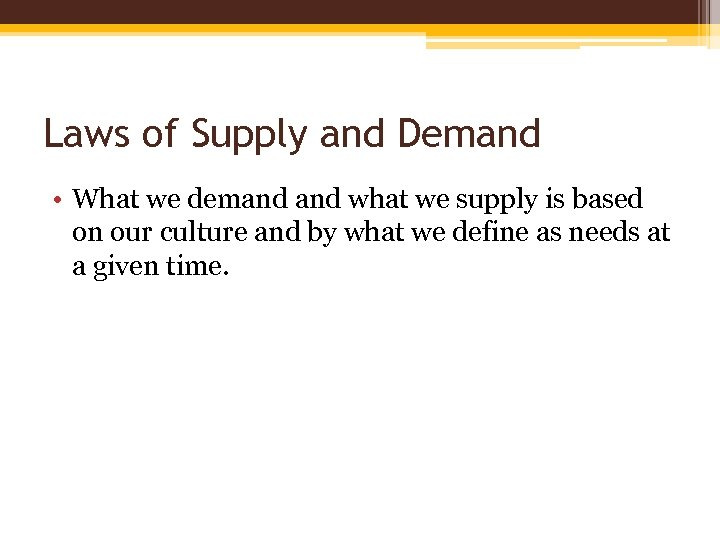 Laws of Supply and Demand • What we demand what we supply is based