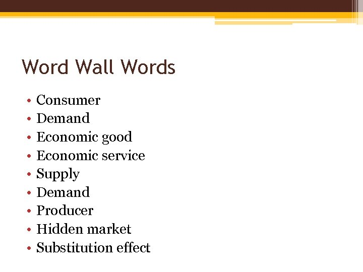 Word Wall Words • • • Consumer Demand Economic good Economic service Supply Demand
