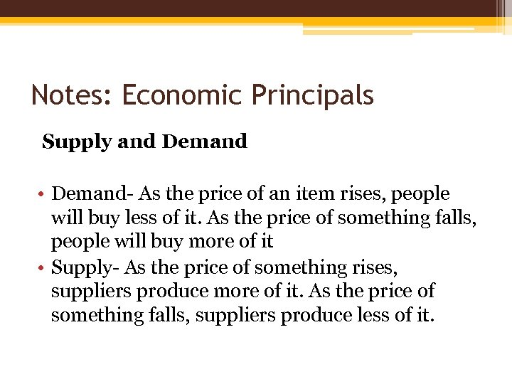 Notes: Economic Principals Supply and Demand • Demand- As the price of an item