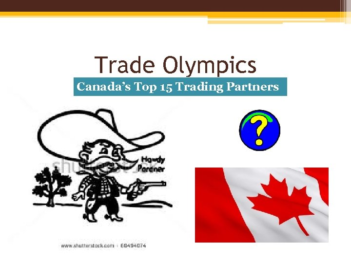 Trade Olympics Canada's Top 15 Trading Partners
