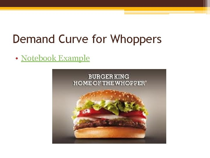 Demand Curve for Whoppers • Notebook Example