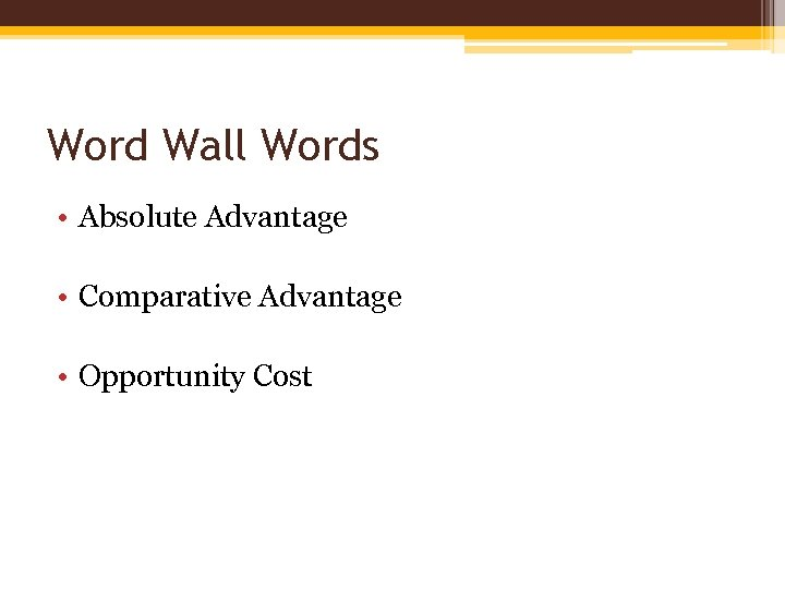 Word Wall Words • Absolute Advantage • Comparative Advantage • Opportunity Cost