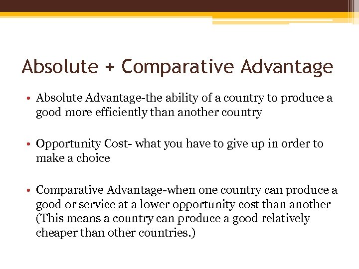 Absolute + Comparative Advantage • Absolute Advantage-the ability of a country to produce a