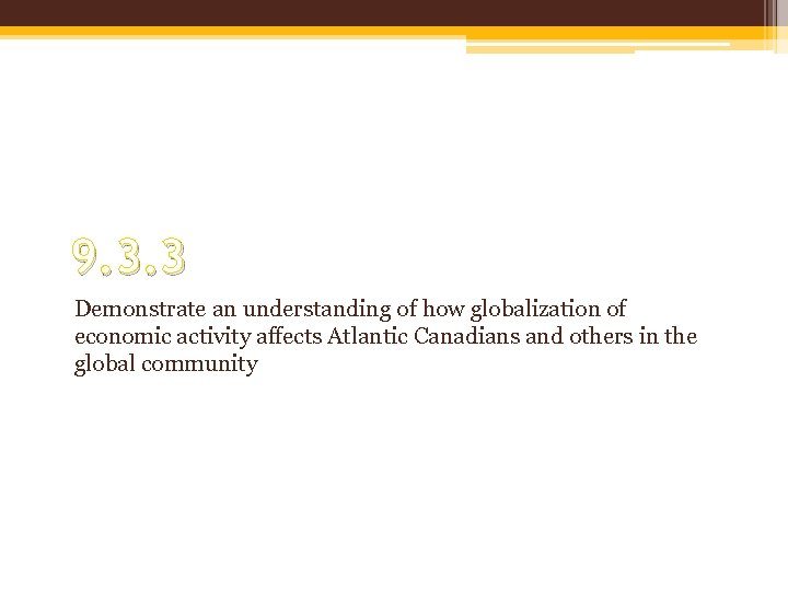 9. 3. 3 Demonstrate an understanding of how globalization of economic activity affects Atlantic