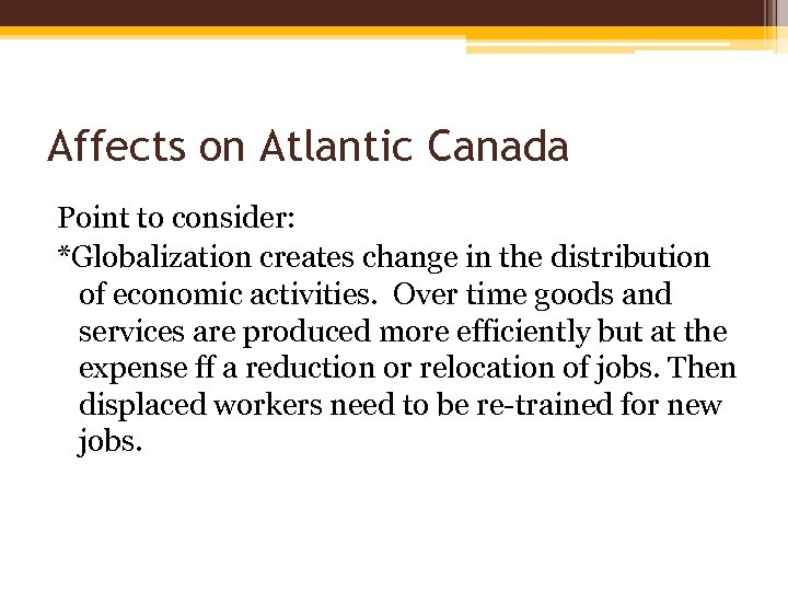 Affects on Atlantic Canada Point to consider: *Globalization creates change in the distribution of